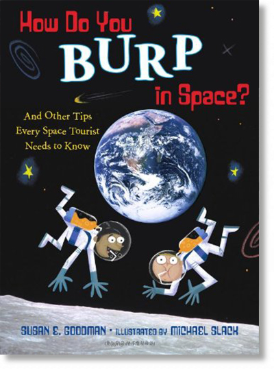 How Do You Burp in Space? And Other Tips Every Space Tourist Needs to Know by Susan E. Goodman and Illustrated by Michael Slack
