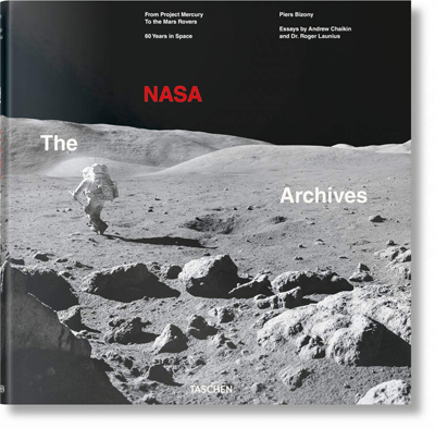 The NASA Archives. 60 Years of Space by Piers Bizony, with essays by Andrew Chaikin and Dr. Roger Launius